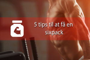 5 tips til at få sixpack